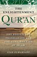 Enlightenment Quran : The Politics Of Translation & The Construction Of Islam