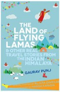 Land Of Flying Lamas & Other Real Travel Stories From The Indian Himalaya