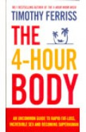 4 Hour Body : An Uncommon Guide To Rapid Fat Loss Incredible Sex & Becoming Superhuman