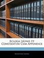 Ecloga Leonis Et Constantini Cum Appendice