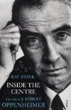 Inside The Centre: The Life of J. Robert Oppenheimer
