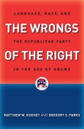 The Wrongs of the Right: Language, Race, and the Republican Party in the Age of Obama
