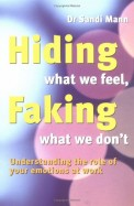 Hiding What We Feel Faking What We Dont Understa Nding The Role Of Your Emotions At Work