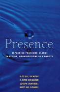 Presence - Exploring Profound Change In People Organizations & Society