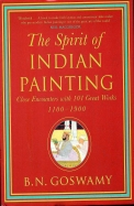 Spirit Of Indian Painting : Close Encounters With 101 Great Works 1100-1900