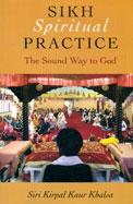 Sikh Spiritual Practice : The Sound Way To God
