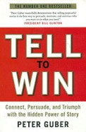 Tell To Win: Connect Persuade & Triumph With The Hidden Power Of Story