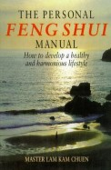 Personal Feng Shui Manual : How To Develop A Healthy & Harmonious Lifestyle