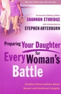 Preparing Your Daughter For Every Woman's Battle: Creative Conversations About Sexual And Emotional Integrity (The Every Man Ser