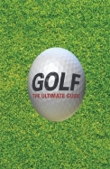 Golf : The Ultimate Guide