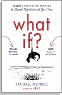 WHAT IF : SERIOUS SCIENTIFIC ANSWER TO ABSURD     HYPOTHETICAL QUESTIONS