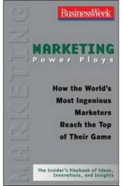 Marketing Power Plays How The Worlds Most          Ingenious Marketers Reach The Top Of Their Gam