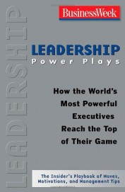 Leadership Power Plays - How The Worlds Most       Powerful Executives Reach The Top Of Their Gam