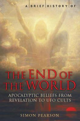 A Brief History Of The End Of The World: Apocalyptic Beliefs From Revelation To Eco-disaster