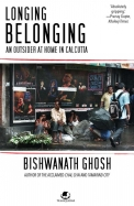 Longing Belonging : An Outsider At Home In Calcutta