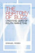 Anatomy Of Buzz Creating Word Of Mouth Marketing