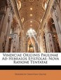 Vindiciae Originis Paulinae Ad Hebraeos Epistolae: Nova Ratione Tentatae