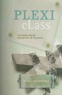 Plexi Class : Cutting Edge Projects In Plastic