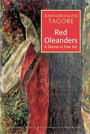 Rabindranath Tagore: Red Oleanders:A Drama In One Act