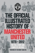 Official Illustrated History Of Manchester United 1878-2012 The Full Story & Complete Record