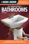 Black & Decker: The Complete Guide to Bathrooms: Remodeling on a Budget, Vanities & Cabinets, Plumbing & Fixtures, Showers, Sinks & Tubs