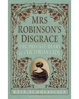 Mrs Robinson's Disgrace: The Private Diary Of A Victorian Lady