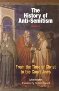 The History of Anti-Semitism, Volume 1: From the Time of Christ to the Court Jews