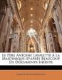 Le P Re Antoine Lavalette La Martinique: D'Apr?'s Beaucoup de Documents in Dits
