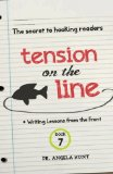 Tension on the Line: the secret to hooking readers (Writing Lessons from the Front) (Volume 7)