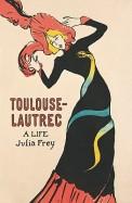 Toulouse Lautrec - A Life Julia Frey
