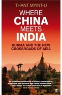 Where China Meets India : Burma & The New Crossroads Of Asia