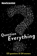 Question Everything : 132 Science Questions & Their Unexpected Answers