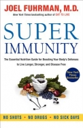 Super Immunity : The Essential Nutrition Guide For Boosting Your Bodys Defenses