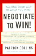 Negotiate To Win - Talking Your Way To What You    Want