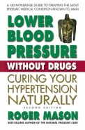 Lower Blood Pressre Without Drugs Second Edition: Curing Your Hypertension Naturally