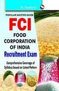 FCI Food Corporation of India: Assistant Grade-III General, Depot, Technical and Account Cadres Recruitment Exam Guide