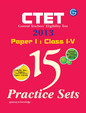 CTET Central Teachers Eligibility Test 2013: 15 Practice Sets Solved Paper November 2012 for Class I-V (Paper-1)