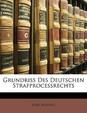 Grundriss Des Deutschen Strafprocessrechts