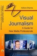 Visual Journalism : A Guide For New Media Professionals