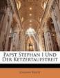 Papst Stephan I Und Der Ketzertaufstreit