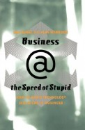 Business @ The Speed Of Stupid How To Avoid Technology Disasters In Business