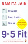 9 To 5 Fit : A Working Person's Guide To Looking Great & Performing Better !