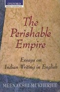 Perishable Empire - Essays On Indian Writing In English