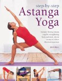 Step-by-Step Astanga Yoga: Dynamic Flowing Vinyasa Yoga for Strengthening Body and Mind, Shown in Easy-to-Follow Illustrated Sequences