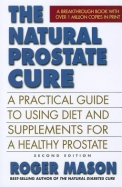 The Natural Prostate Cure: A Practical Guide to Using Diet and Supplements for a Healthy Prostate