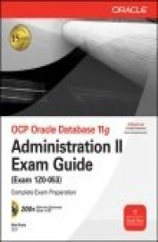 Ocp Oracle Database 11g Administration 2 Exam Guide Exam Izo-053 W/Cd