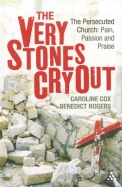 Very Stones Cry Out: The Persecuted Church: Pain, Passion and Praise