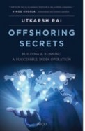 Offshoring Secrets : Building & Running A Successful India Operation