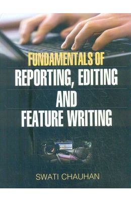 Fundamentals Of Reporting Editing & Feature Writing