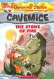 Stone Of Fire : Geronimo Stilton Cavemice Book 1